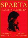 Sparta - La città guerriera (I Signori della Guerra) by Richard J. Samuelson