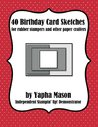 40 Birthday Card Sketches: For Rubber Stampers and Other Paper Crafters