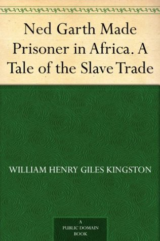 Ned Garth Made Prisoner in Africa. A Tale of the Slave Trade