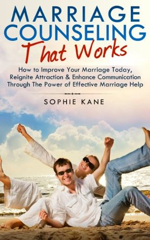Marriage Counseling that WORKS - How to Improve Your Marriage, Reignite Attraction & Enhance Communication Through The Power of Effective Marriage Counseling ... Couples Therapy, Marriage, Marriage Help)