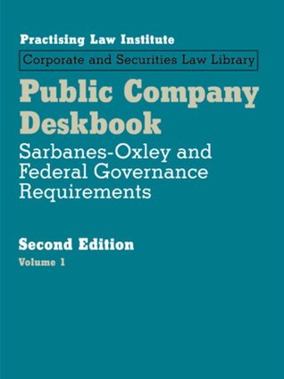 Public Company Deskbook: Sarbanes-Oxley and Federal Governance Requirements