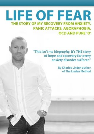 Life of Fear - The story of my recovery from anxiety, panic attacks, agoraphobia, OCD and pure 'o'