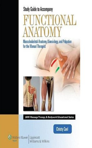 Student Workbook for Functional Anatomy: Musculoskeletal Anatomy, Kinesiology, and Palpation for Manual Therapists (LWW Massage Therapy and Bodywork Educational Series)