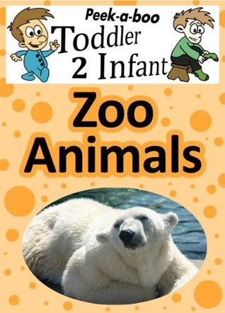 Zoo Animals (Peekaboo: Toddler 2 Infant) (Kids Flashcard Peekaboo Books: Childrens Everyday Learning)