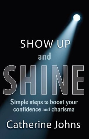 Show Up and Shine: Simple Steps to Boost Your Confidence and Charisma