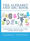 The Alphabets and ABC Book (Everything I Need To Succeed in Preschool - Series 2)
