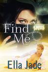 Find Me by Ella Jade