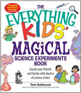 The Everything Kids' Magical Science Experiments Book: Dazzle your friends and family by making magical things happen! (The Everything® Kids Series)