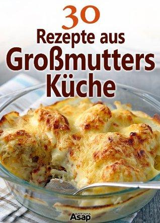 30 Rezepte aus Großmutters Küche