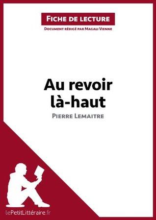 Au revoir là-haut (Fiche de lecture): Comprendre la littérature avec lePetitLittéraire.fr