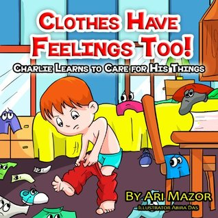 Children's Picture Book: Clothes Have Feelings Too! Charlie Learns to Care for His Things (Bedtime Stories Collection) (Children's Books with Good Values)