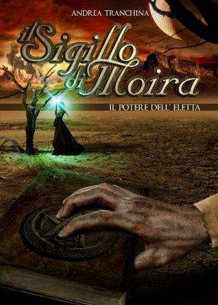 Il Sigillo di Moira - Il Potere dell'Eletta ( Volume 2)