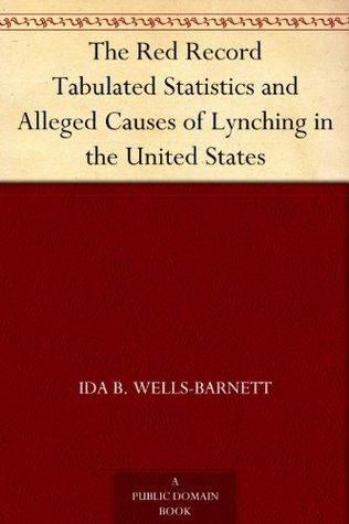 The Red Record Tabulated Statistics and Alleged Causes of Lynching in the United States