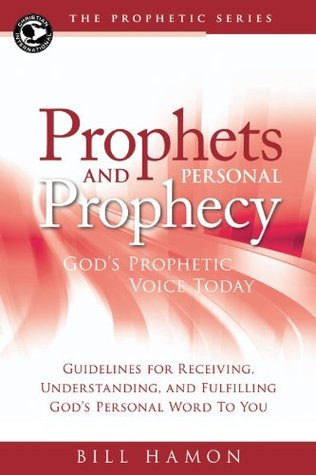Prophets and Personal Prophecy: God's Prophetic Voice Today: Guidelines for Receiving, Understanding, and Fulfilling God's Personal Word to You