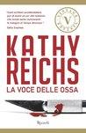 La voce delle ossa by Kathy Reichs