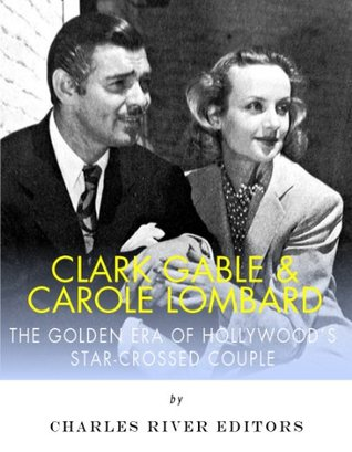 Clark Gable & Carole Lombard: The Golden Era of Hollywood's Star-Crossed Couple