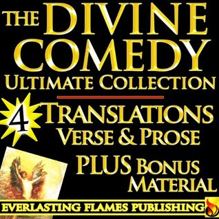 THE DIVINE COMEDY ULTIMATE - 4 Famous Translations - Dante's Inferno, Purgatorio (Purgatory) and Paradiso (Paradise) in verse, prose, modern English - Longfellow, Cary, Norton, Langdon PLUS BIOGRAPHY