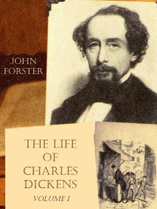 The Life of Charles Dickens : Volume I