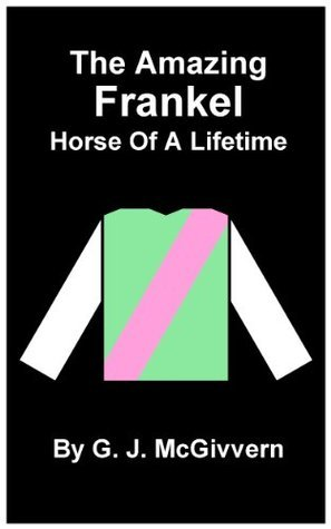 The Amazing Frankel - Horse Of A Lifetime