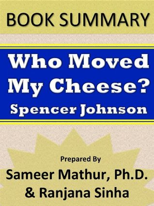 Summary: Who Moved My Cheese? by Spencer Johnson by Sameer Mathur