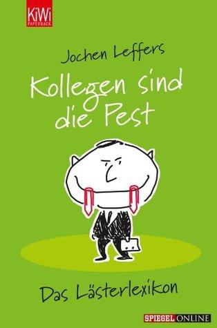 Kollegen sind die Pest: Das Lästerlexikon (German Edition)