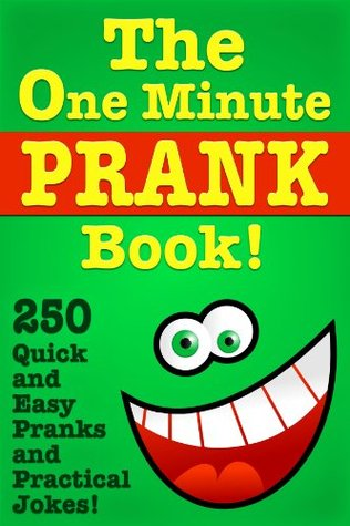The One Minute Prank Book! 250 Quick and Easy Pranks & Practical Jokes