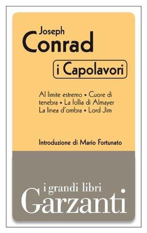 I capolavori: Al limite estremo - Cuore di tenebra - La follia di Almayer - La linea d'ombra - Lord Jim