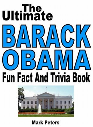 The Ultimate Barack Obama Fun Fact And Trivia Book