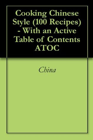 Cooking Chinese Style (100 Recipes) - With an Active Table of Contents ATOC