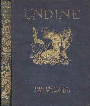 Undine by Friedrich de la Motte Fouqué Illustrated by Arthur Rackham