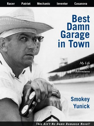 Best Damn Garage In Town My Life Adventures By Smokey Yunick