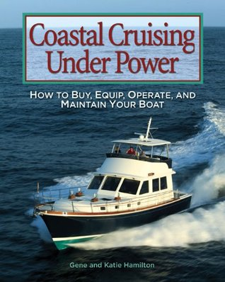 Coastal Cruising Under Power : How to Buy, Equip, Operate, and Maintain Your Boat
