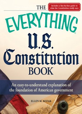 The Everything U.S. Constitution Book: An easy-to-understand explanation of the foundation of American government