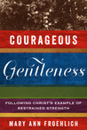 Courageous Gentleness: Following Christ's Example of Restrained Strength