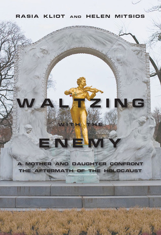 Waltzing with the Enemy: A Mother and Daughter Confront the Aftermath of the Holocaust