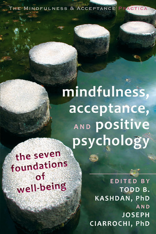 Mindfulness, Acceptance, and Positive Psychology: The Seven Foundations of Well-Being