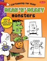 Mean 'n' Messy Monsters: Learn to draw 25 spooky, kooky monsters!