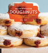 Homemade Doughnuts: Techniques and Recipes for Making Sublime Doughnuts in Your Home Kitchen
