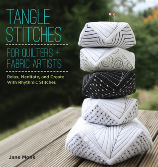 Tangle Stitches for Quilters and Fabric Artists: Relax, Meditate, and Create with Rhythmic Stitches