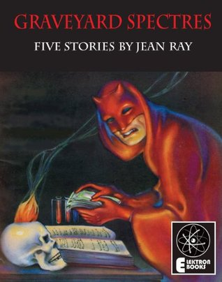 Graveyard Spectres: Five Stories by Jean Ray