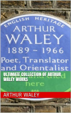 Ultimate Collection of Arthur Waley Works