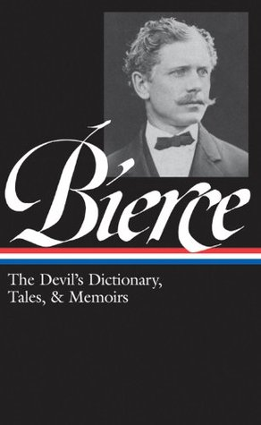 The Devils Dictionary, Tales, & Memoirs - Ambrose Bierce