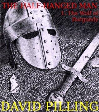 The Half-Hanged Man: The Wolf of Burgundy (The Half-Hanged Man, #1)
