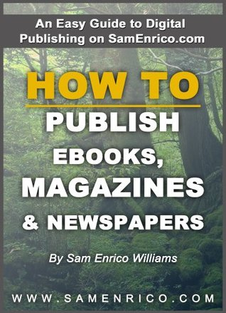 How To Publish eBooks, Magazines & Newspapers (Publishing eBooks, Magazines & Newspapers with SamEnrico)