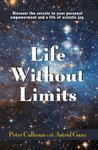 Life Without Limits: Discover the Secrets to Your Personal Empowerment and a Life of Ecstatic Joy
