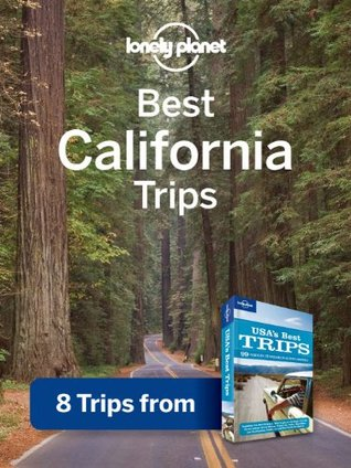 Best California Trips: 8 Trips from USA's Best Trips Travel Guide