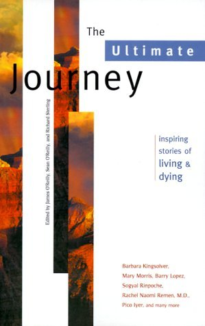The Ultimate Journey: Inspiring Stories of Living and Dying