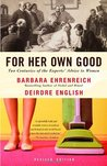 For Her Own Good: Two Centuries of the Experts' Advice to Women