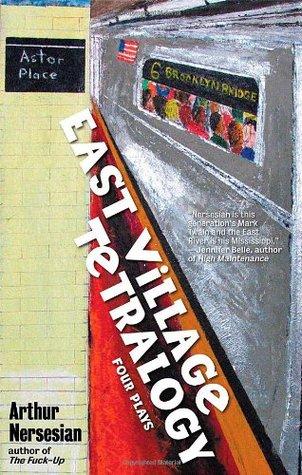 East Village Tetralogy by Arthur Nersesian