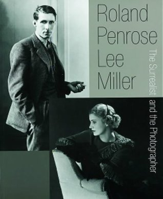 Roland Penrose & Lee Miller: The Surrealist and the Photographer